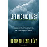 Left in Dark Times: A Stand Against the New Barbarismby Bernard-Henri Levy