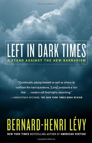 Left in Dark Times: A Stand Against the New Barbarism: Bernard-Henri Levy, Benjamin Moser: 9780812974720: Amazon.com: Books