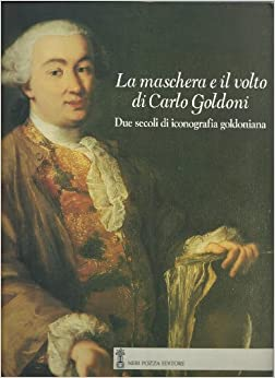 La maschera e il volto di Carlo Goldoni: Due secoli di iconografia
