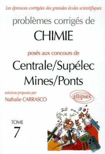 Problèmes corrigés de Chimie posés aux concours de Centrale/Supélec Mines/Ponts : Tome 7