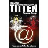 """Tausend Titten tanzen Tango. Texte aus den Tiefen des Internetsvon """"Wilhelm Ruprecht Frieling"""""""