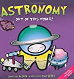 Basher: Astronomy: Out of this World! (0753417618) by Simon Basher