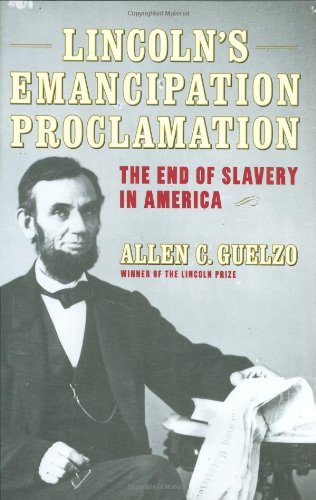 Lincoln's Emancipation Proclamation: The End of Slavery in America: Allen C. Guelzo: 9780743221825: Amazon.com: Books