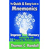 The Quick and Easy Guide to Mnemonics: Improve Your Memory Instantly with 15 Powerful Memory Aids ~ Thomas C. Randall
