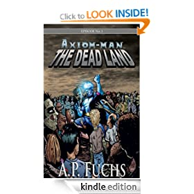 The Dead Land: A Superhero/Zombie Thriller [Axiom-man Saga Episode No. 1]