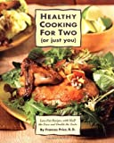 By Frances Price - Healthy Cooking for Two (or Just You): Low-Fat Recipes with Half the Fuss and Double the Taste (4/15/97)