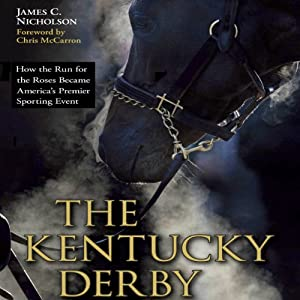 The Kentucky Derby: How the Run for the Roses Became America's Premier Sporting Event | [James C. Nicholson]