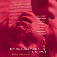Female Ejaculation and the G-Spot: Not Your Mother's Orgasm Book! (       UNABRIDGED) by Deborah Sundahl Narrated by Lucy Rivers