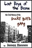James Hannon Lost Boys of the Bronx: The Oral History of the Ducky Boys Gang