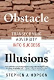 Obstacle Illusions; Transforming Adversity into Success