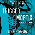 Trigger Mortis: With Original Material by Ian Fleming Audiobook by Anthony Horowitz Narrated by David Oyelowo