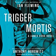 Trigger Mortis: With Original Material by Ian Fleming (       UNABRIDGED) by Anthony Horowitz Narrated by David Oyelowo