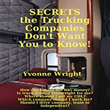 Secrets the Trucking Companies Don't Want You to Know! (       UNABRIDGED) by Yvonne Wright Narrated by Yvonne Wright