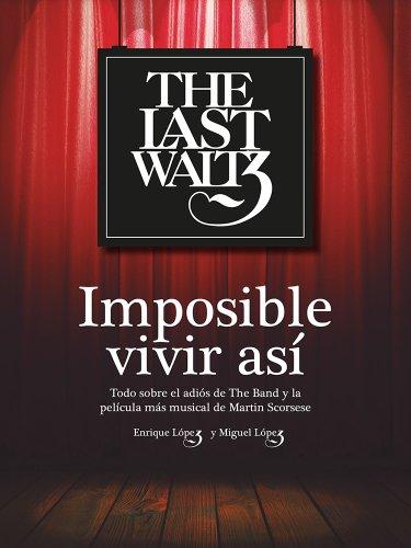 The Last Waltz. Imposible vivir así: Todo sobre el adiós de The Band y la película más musical de Martin Scorsese