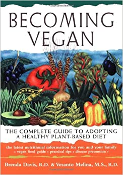 Becoming Vegan: The Complete Guide to Adopting a Healthy Plant-Based Diet: Brenda Davis, Vesanto Melina: 9781570671036: Amazon.com: Books