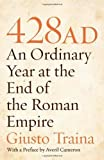 428 AD: An Ordinary Year at the End of the Roman Empire (0691150257) by Traina, Giusto