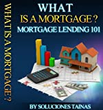 What is a Mortgage? (Mortgage Lending 101)