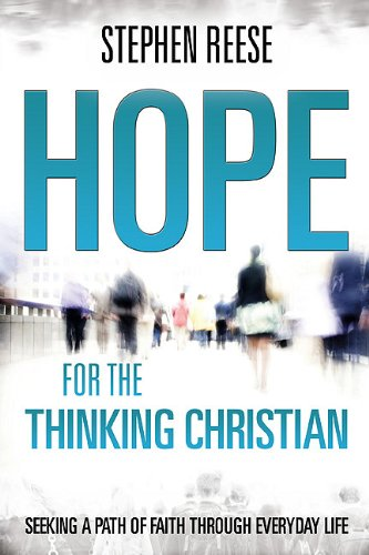 Hope for the Thinking Christian: Seeking a Path of Faith Through Everyday Life, Reese, Stephen