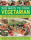 img - for 500 Ways to Cook Vegetarian: The Ultimate Fully-illustrated Vegetarian Cookbook, with Easy-to Follow Ideas for Every Taste and Occasion by Valerie Ferguson (2009) Paperback book / textbook / text book