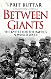 Between Giants: The Battle for the Baltics in World War II (General Military)