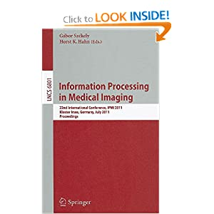Information Processing in Medical Imaging: 22nd International Conference, IPMI 2011, Kloster Irsee, Germany, July 3-8, 2011, Proceedings ...