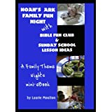 Noah's Ark Family Fun Night with Bible Fun Club & Sunday School Lesson Ideas: A Family Theme Nights Mini-eBook
