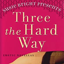 Susie Bright Presents: Three The Hard Way: Erotica Novellas by William Harrison, Greg Boyd, and Tsaurah Litzky (       UNABRIDGED) by Susie Bright (editor), William Harrison, Greg Boyd, Tsaurah Litzky Narrated by Susie Bright, Kathe Mazur, Stefan Rudnicki, Christian Rummel, Judith Smiley