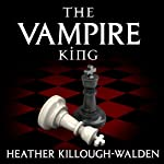 The Vampire King: The Kings Series, Book 1 (       UNABRIDGED) by Heather Killough-Walden Narrated by Antony Ferguson