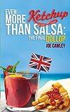 Joe Cawley Even More Ketchup than Salsa: The Final Dollop: 2