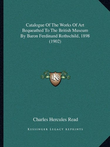 Catalogue of the Works of Art Bequeathed to the British Museum by Baron Ferdinand Rothschild, 1898 (1902)