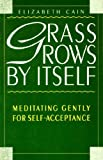 img - for Grass Grows by Itself: Meditating Gently for Self-Acceptance book / textbook / text book