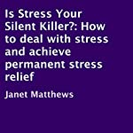 Is Stress Your Silent Killer?: How to Deal with Stress and Achieve Permanent Stress Relief | Janet Matthews