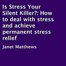 Is Stress Your Silent Killer?: How to Deal with Stress and Achieve Permanent Stress Relief (       UNABRIDGED) by Janet Matthews Narrated by Eva Hathaway
