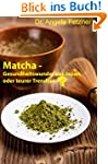Matcha - Gesundheitswunder aus Japan...