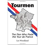 Tourmen: The Men Who Made the Tour De Franceby Les Woodland