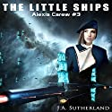 The Little Ships: Alexis Carew, Book 3 Audiobook by J.A. Sutherland Narrated by Elizabeth Klett