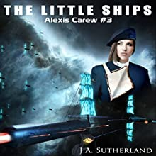 The Little Ships: Alexis Carew, Book 3 (       UNABRIDGED) by J.A. Sutherland Narrated by Elizabeth Klett