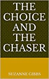 img - for The Choice and the Chaser book / textbook / text book