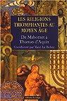 Les religions triomphantes au Moyen Age : De Mahomet � Thomas d'Aquin par Le Bohec