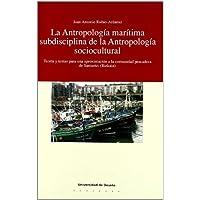 La antropología marítima subdisciplina de la antropología socio-cultural (Ciencias Sociales)