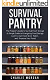 Survival Pantry:  The Prepper's Guide to Survival Food Storage (A Simple Guide to Emergency Food Storage- Learn to Can Food, Store Water, and Preserve ... Pantry,Preppers Guide,Food Pantry Storage)