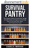 Survival Pantry:  The Prepper's Guide to Survival Food Storage (A Simple Guide to Emergency Food Storage- Learn to Can Food, Store Water, and Preserve ... Guide,Food Pantry Storage) (English Edition)
