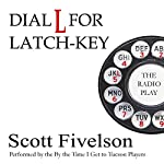 Dial L for Latch-Key: The Radio Play | Scott Fivelson