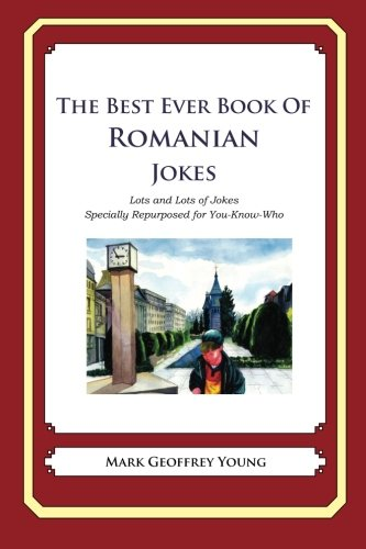 The Best Ever Book of Romanian Jokes: Lots and Lots of Jokes Specially Repurposed for You-Know-Who