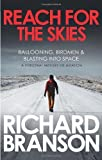 Reach for the Skies: Ballooning, Birdmen and Blasting into Space by Branson, Sir Richard (2011) Paperback