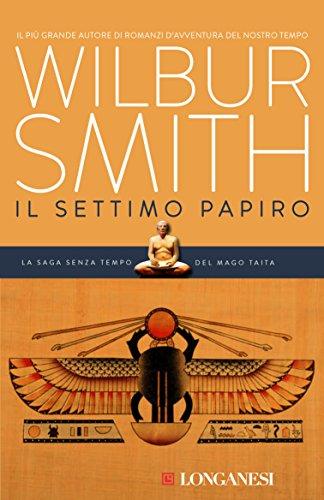 Wilbur Smith - Il settimo papiro: Il ciclo egizio (Longanesi Romanzi d'Avventura) (Italian Edition)