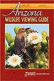 Arizona Wildlife Viewing Guide (Watchable Wildlife) (Watchable Wildlife (Adventure Publications))