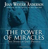 The Power of Miracles: True Stories of Gods Presence