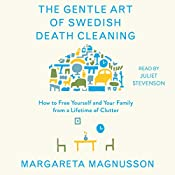 The Gentle Art of Swedish Death Cleaning: How to Free Yourself and Your Family from a Lifetime of Clutter | [Margareta Magnusson]