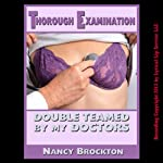Thorough Examination: Double Teamed by My Doctors: A Double Penetration Doctor/Patient Sex Erotica Story | Nancy Brockton